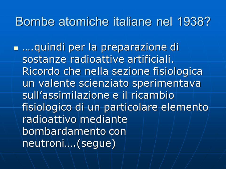 Bombe atomiche italiane nel 1938. ….quindi per la preparazione di sostanze radioattive artificiali.