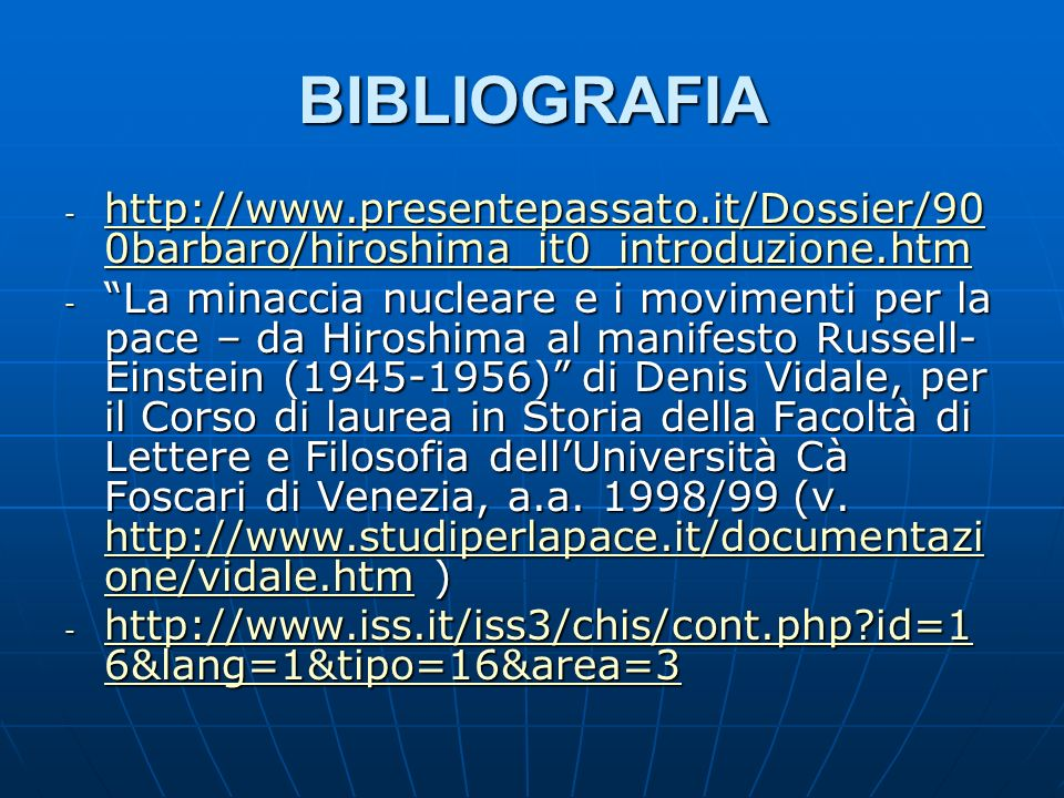 BIBLIOGRAFIA - http://www.presentepassato.it/Dossier/90 0barbaro/hiroshima_it0_introduzione.htm http://www.presentepassato.it/Dossier/90 0barbaro/hiro