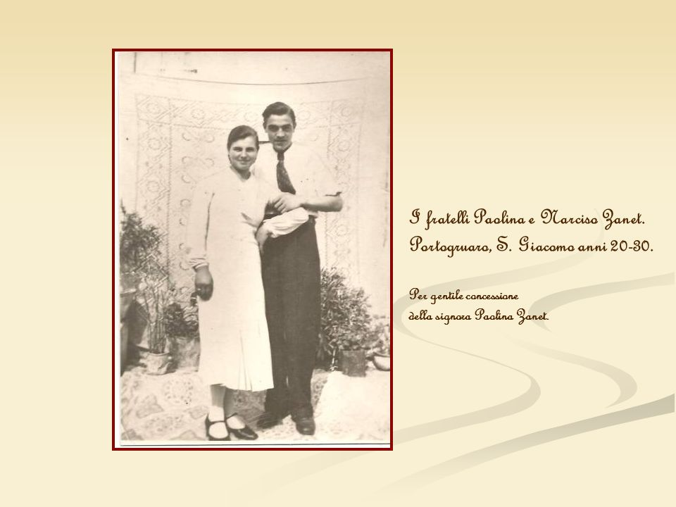 I fratelli Paolina e Narciso Zanet. Portogruaro, S. Giacomo anni 20-30. Per gentile concessione della signora Paolina Zanet.