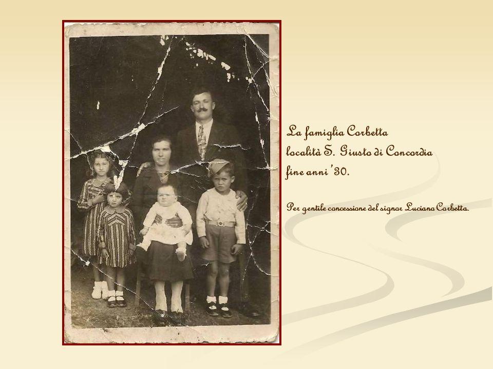 La famiglia Corbetta località S. Giusto di Concordia fine anni 30. Per gentile concessione del signor Luciano Corbetta.