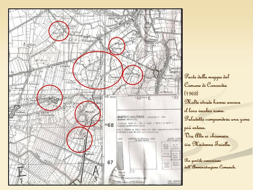 Parte della mappa del Comune di Concordia (1963) Molte strade hanno ancora il loro vecchio nome. Paludetto comprendeva una zona più estesa. Via Alte s