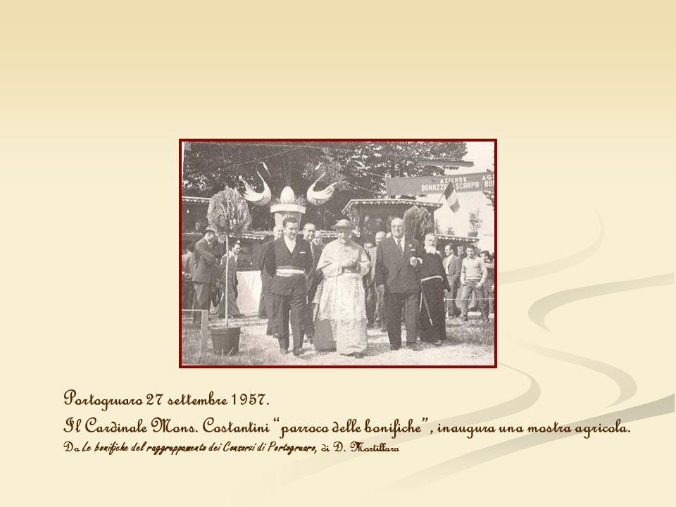 Portogruaro 27 settembre 1957. Il Cardinale Mons. Costantini parroco delle bonifiche, inaugura una mostra agricola. Da Le bonifiche del raggruppamento