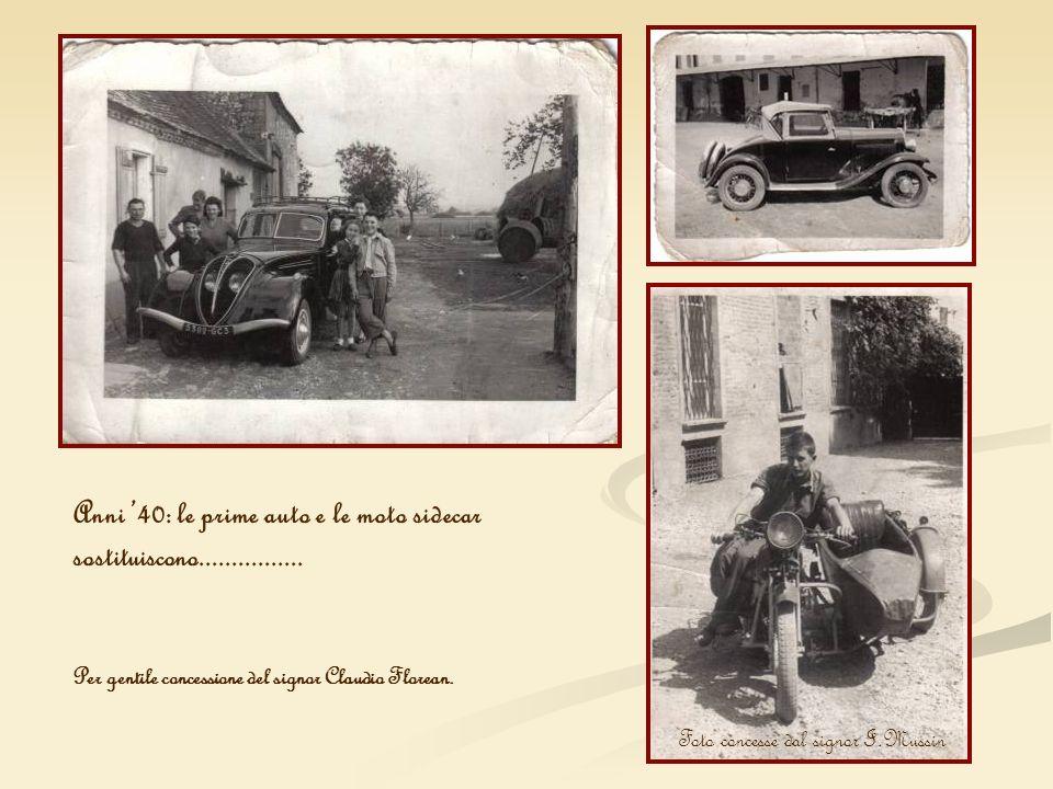 Anni 40: le prime auto e le moto sidecar sostituiscono................ Per gentile concessione del signor Claudio Florean. Foto concesse dal signor I.