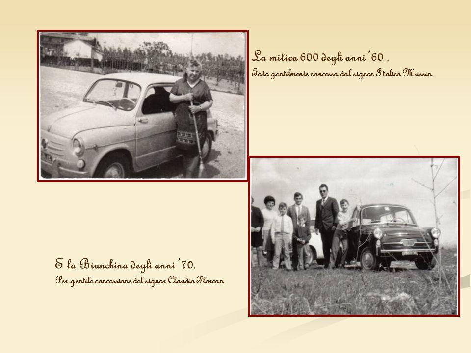La mitica 600 degli anni 60. Foto gentilmente concessa dal signor Italico Mussin. E la Bianchina degli anni 70. Per gentile concessione del signor Cla