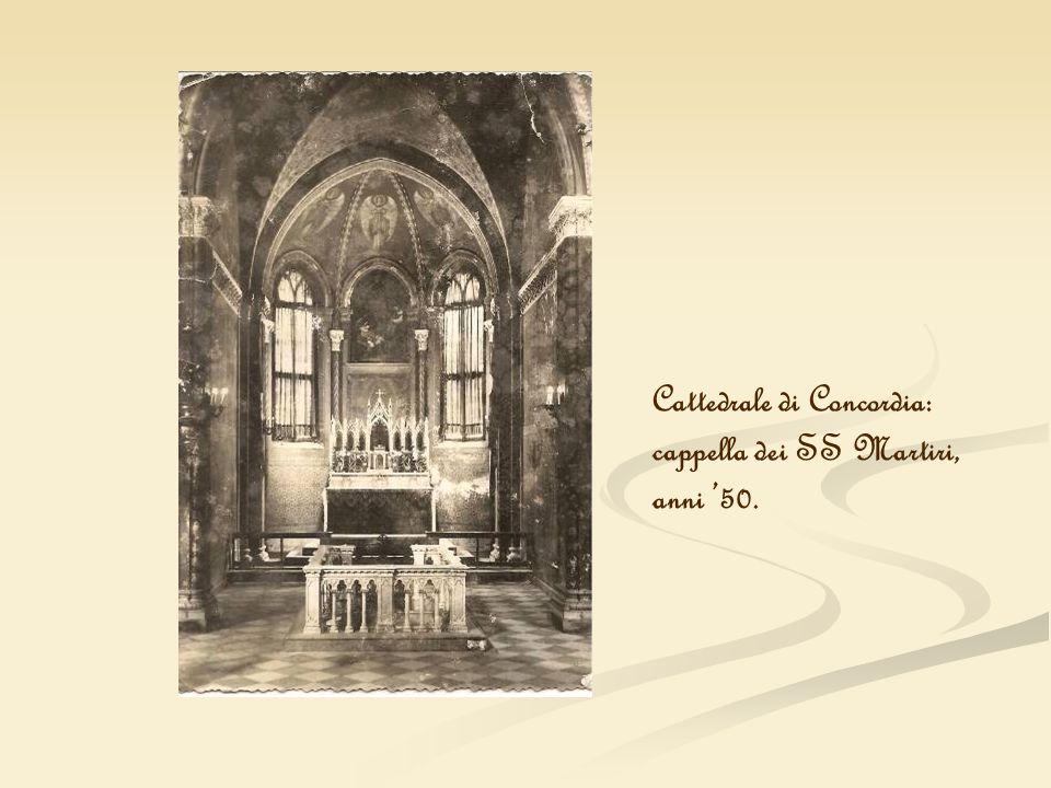Cattedrale di Concordia: cappella dei SS Martiri, anni 50.