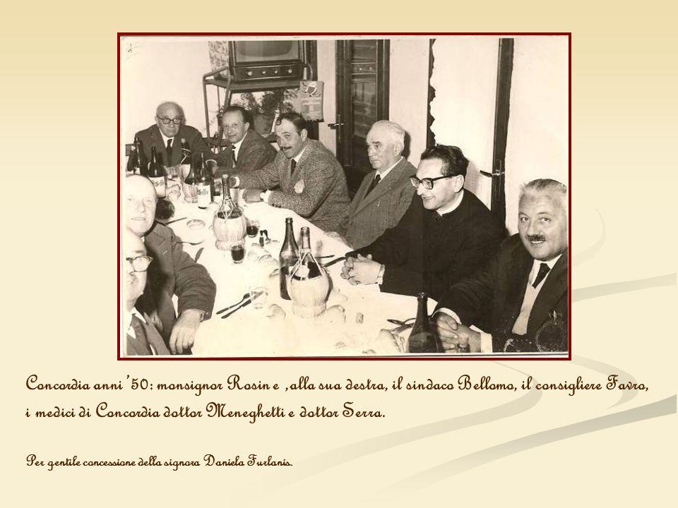 Concordia anni 50: monsignor Rosin e,alla sua destra, il sindaco Bellomo, il consigliere Favro, i medici di Concordia dottor Meneghetti e dottor Serra