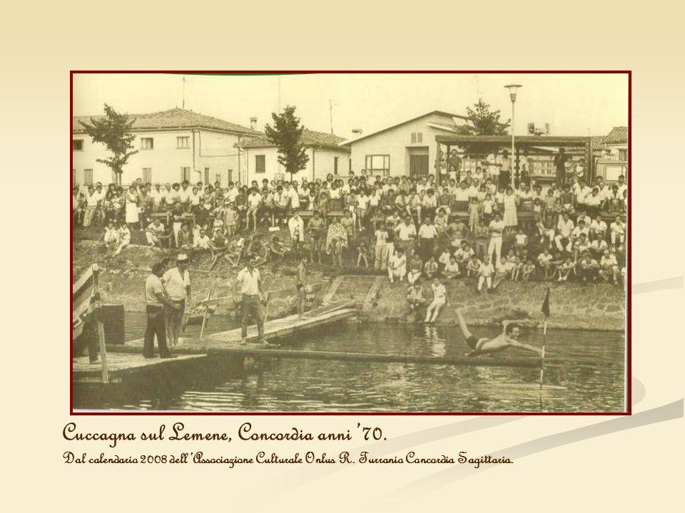 Cuccagna sul Lemene, Concordia anni 70. Dal calendario 2008 dellAssociazione Culturale Onlus R. Turranio Concordia Sagittaria.
