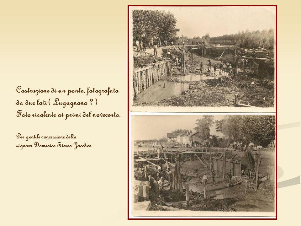 Costruzione di un ponte, fotografata da due lati ( Lugugnana ? ) Foto risalente ai primi del novecento. Per gentile concessione della signora Domenica