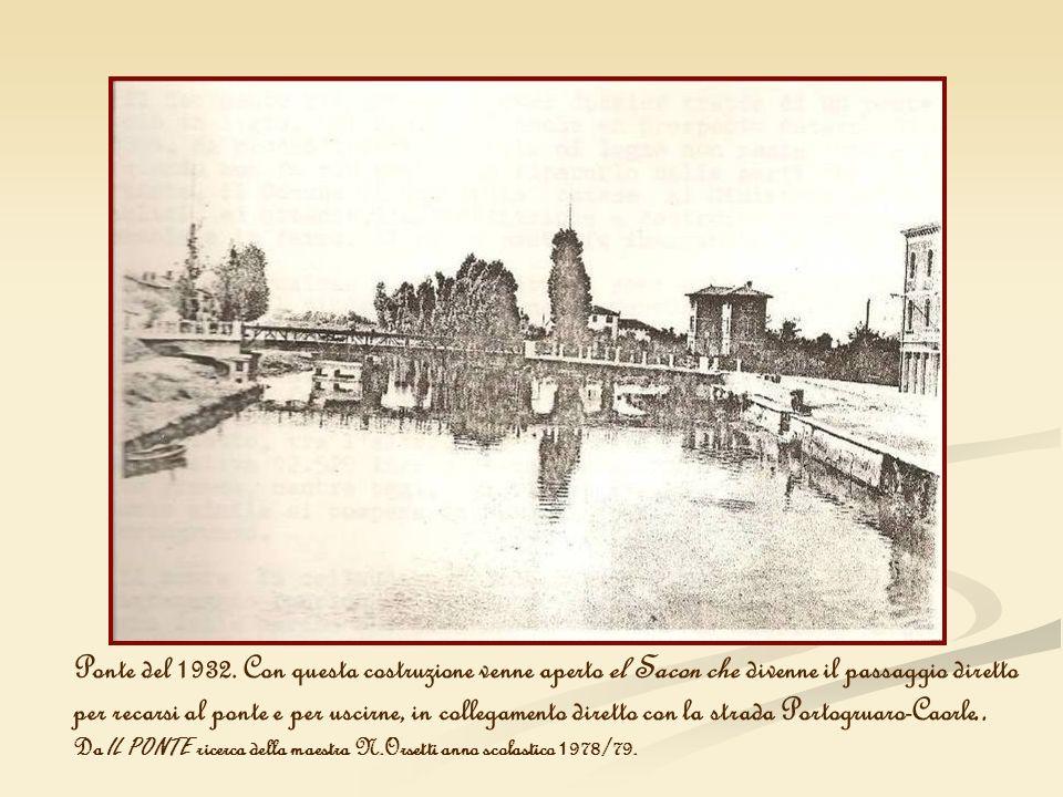 Ponte del 1932. Con questa costruzione venne aperto el Sacon che divenne il passaggio diretto per recarsi al ponte e per uscirne, in collegamento dire
