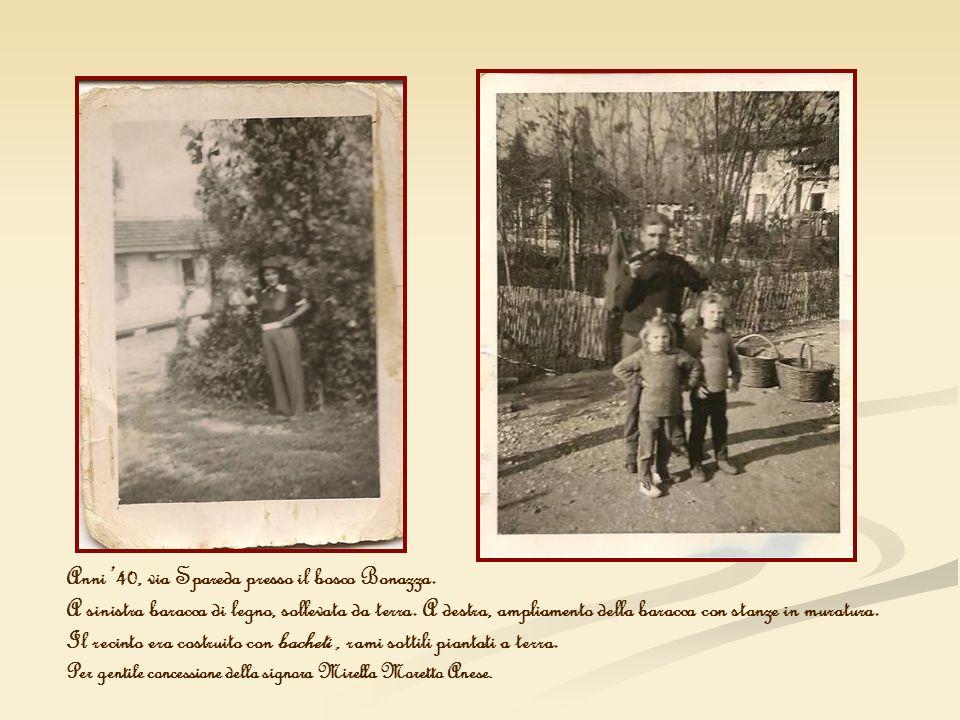 Anni 40, via Spareda presso il bosco Bonazza. A sinistra baracca di legno, sollevata da terra. A destra, ampliamento della baracca con stanze in murat