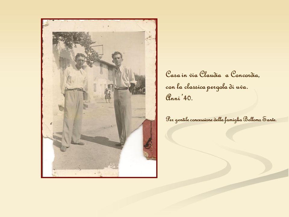 Casa in via Claudia a Concordia, con la classica pergola di uva. Anni 40. Per gentile concessione della famiglia Bellomo Sante.