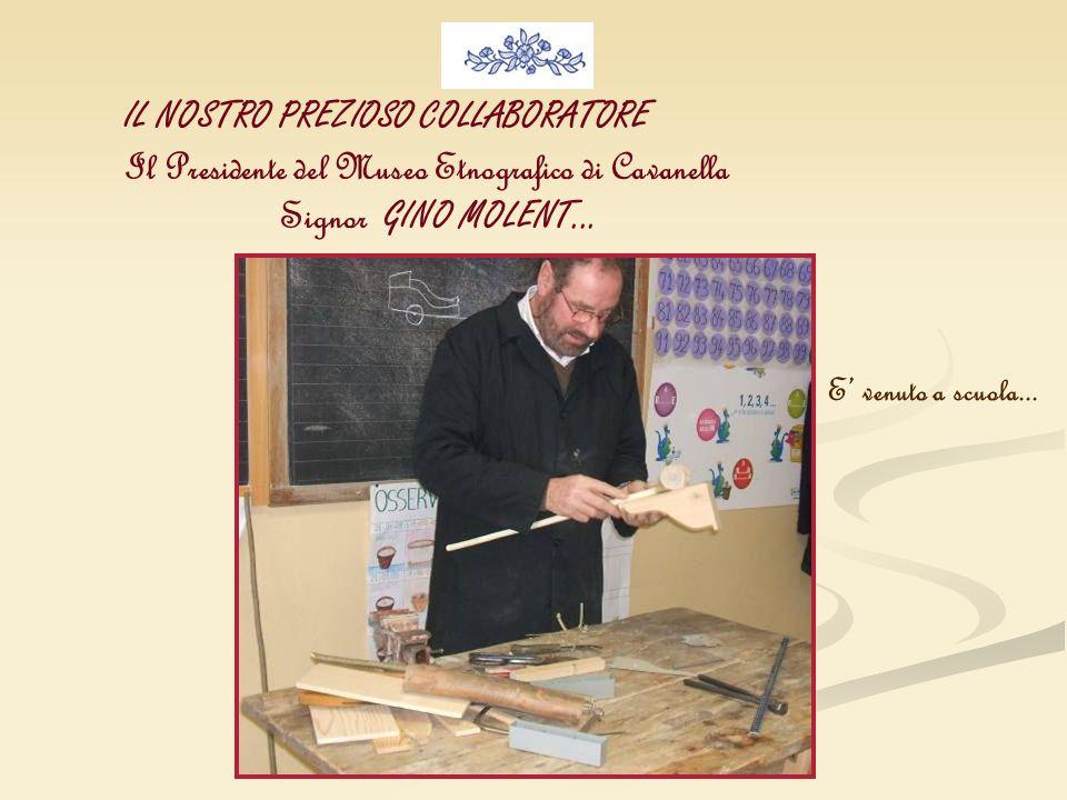 IL NOSTRO PREZIOSO COLLABORATORE Il Presidente del Museo Etnografico di Cavanella Signor GINO MOLENT... E venuto a scuola...
