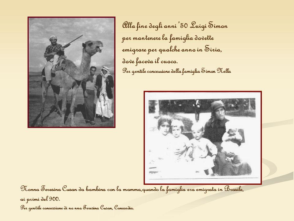 Alla fine degli anni 50 Luigi Simon per mantenere la famiglia dovette emigrare per qualche anno in Siria, dove faceva il cuoco. Per gentile concession