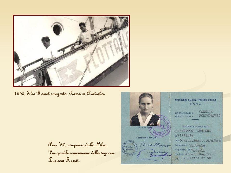1955: Elio Rossit emigrato, sbarca in Australia. Anni 60: rimpatrio dalla Libia. Per gentile concessione della signora Luciana Rossit.