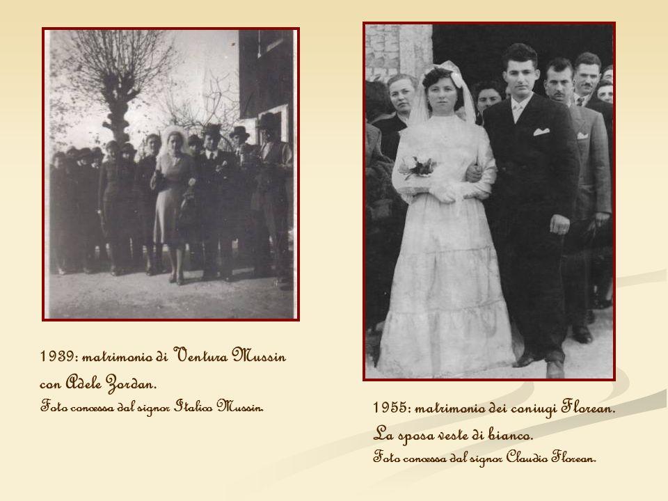 1939: matrimonio di Ventura Mussin con Adele Zordan. Foto concessa dal signor Italico Mussin. 1955: matrimonio dei coniugi Florean. La sposa veste di