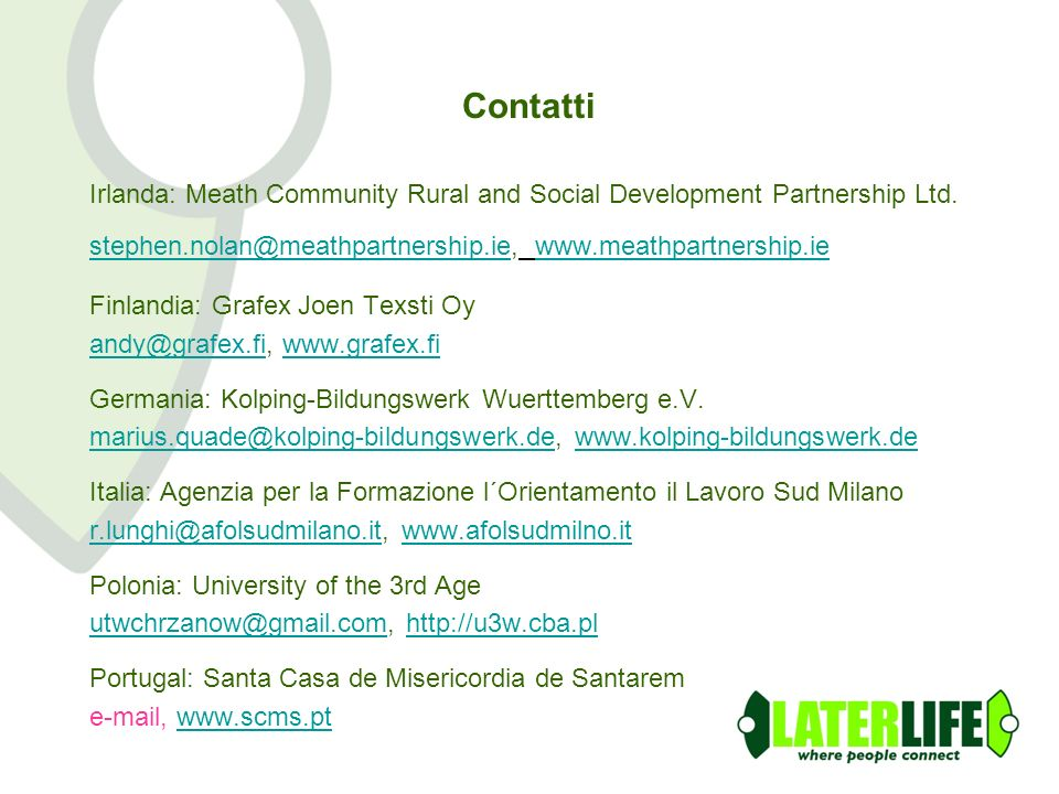 Contatti Irlanda: Meath Community Rural and Social Development Partnership Ltd. stephen.nolan@meathpartnership.ie, www.meathpartnership.ie stephen.nol