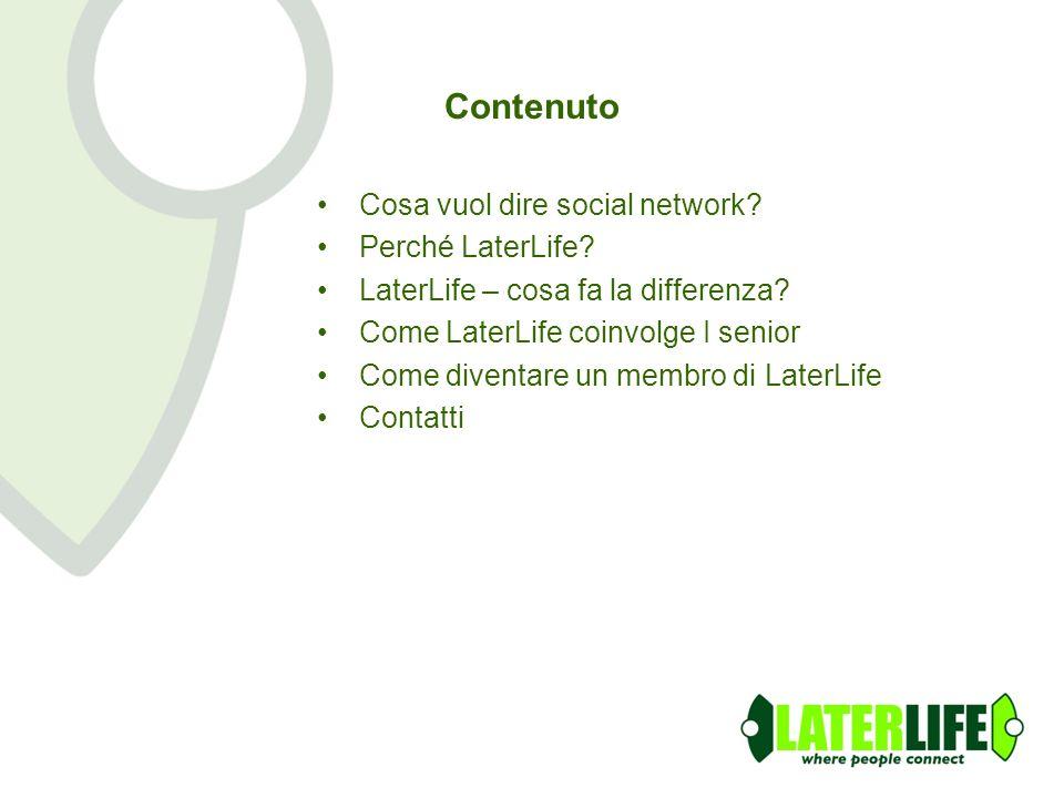Contenuto Cosa vuol dire social network? Perché LaterLife? LaterLife – cosa fa la differenza? Come LaterLife coinvolge I senior Come diventare un memb