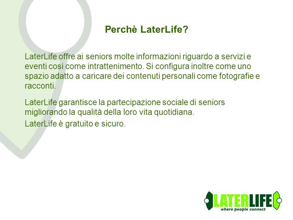 Perchè LaterLife? LaterLife offre ai seniors molte informazioni riguardo a servizi e eventi cosi come intrattenimento. Si configura inoltre come uno s