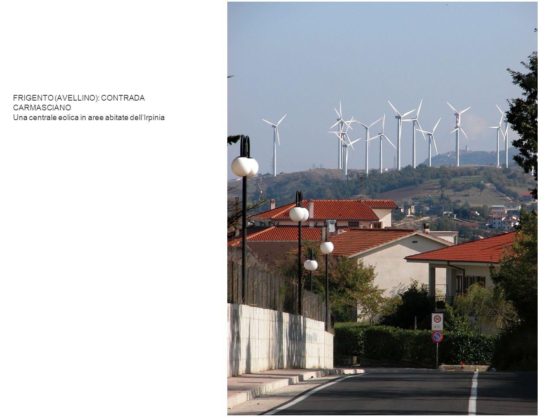 FRIGENTO (AVELLINO): CONTRADA CARMASCIANO Una centrale eolica in aree abitate dellIrpinia