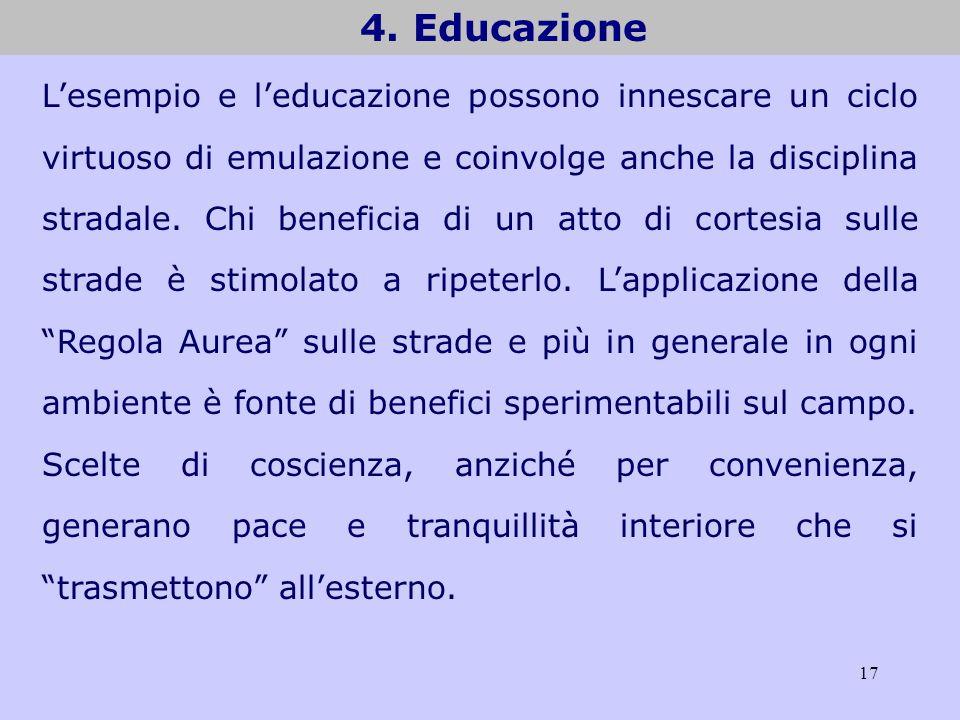 17 4. Educazione Lesempio e leducazione possono innescare un ciclo virtuoso di emulazione e coinvolge anche la disciplina stradale. Chi beneficia di u