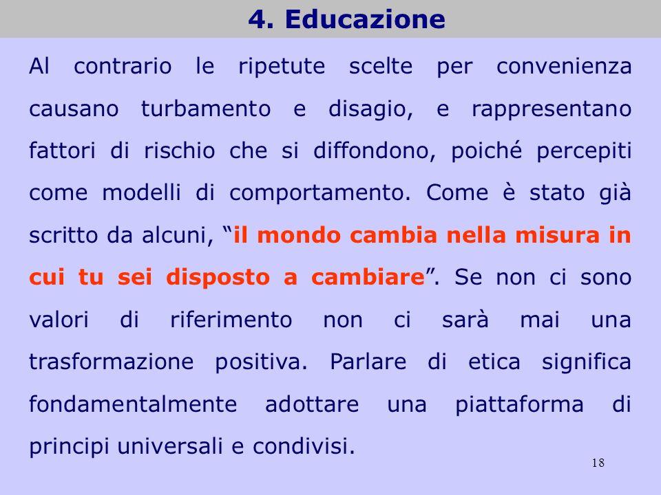 18 4. Educazione Al contrario le ripetute scelte per convenienza causano turbamento e disagio, e rappresentano fattori di rischio che si diffondono, p