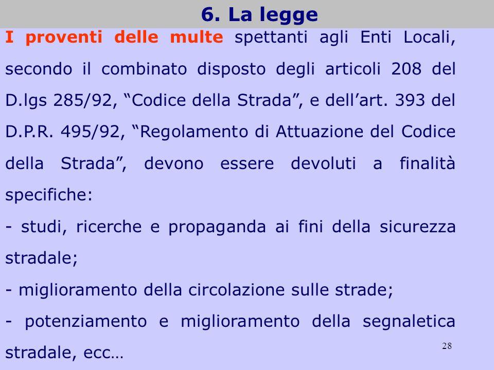 28 6. La legge I proventi delle multe spettanti agli Enti Locali, secondo il combinato disposto degli articoli 208 del D.lgs 285/92, Codice della Stra