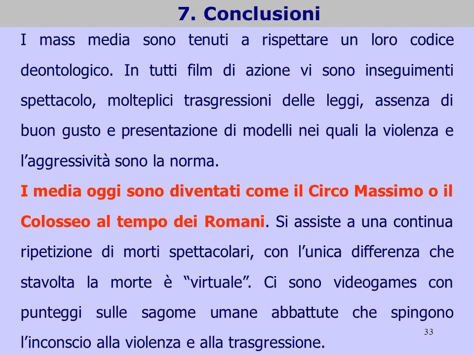 33 7. Conclusioni I mass media sono tenuti a rispettare un loro codice deontologico. In tutti film di azione vi sono inseguimenti spettacolo, moltepli