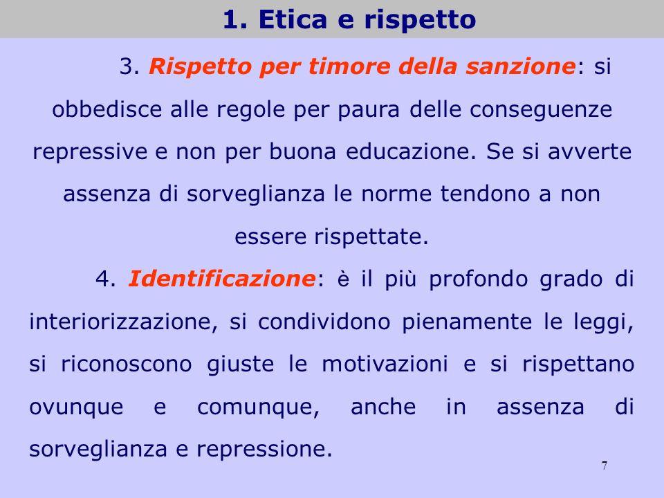 7 1. Etica e rispetto 3. Rispetto per timore della sanzione: si obbedisce alle regole per paura delle conseguenze repressive e non per buona educazion