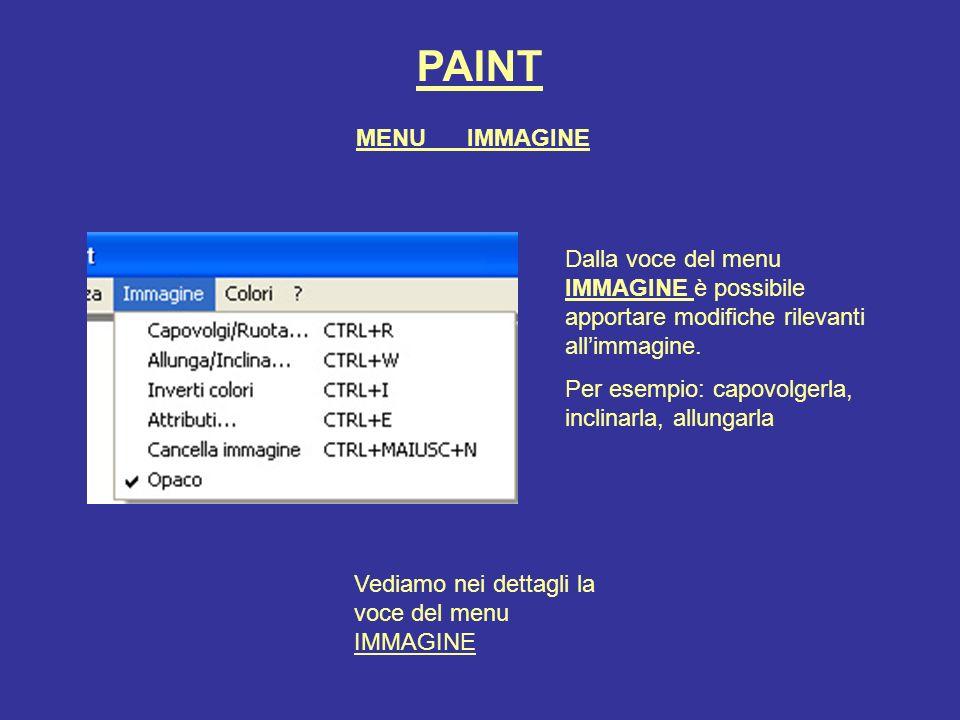 PAINT MENU IMMAGINE Dalla voce del menu IMMAGINE è possibile apportare modifiche rilevanti allimmagine. Per esempio: capovolgerla, inclinarla, allunga