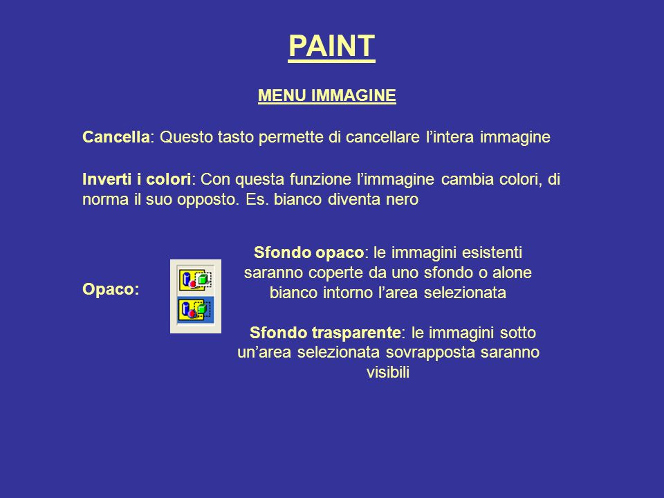 PAINT Inverti i colori: Con questa funzione limmagine cambia colori, di norma il suo opposto. Es. bianco diventa nero Cancella: Questo tasto permette