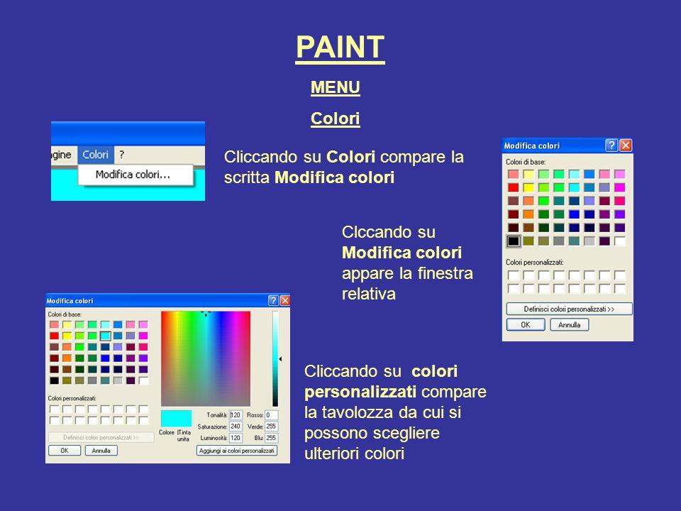 PAINT MENU Colori Cliccando su Colori compare la scritta Modifica colori Cliccando su colori personalizzati compare la tavolozza da cui si possono sce