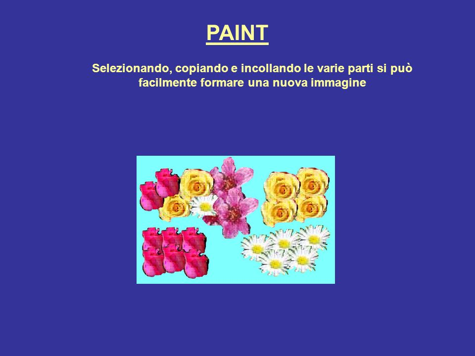 PAINT Selezionando, copiando e incollando le varie parti si può facilmente formare una nuova immagine