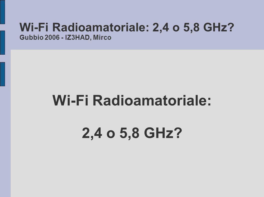 Wi-Fi Radioamatoriale: 2,4 o 5,8 GHz.