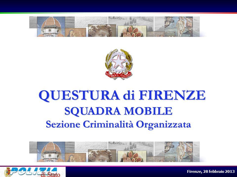 Firenze, 28 febbraio 2013 QUESTURA di FIRENZE QUESTURA di FIRENZE SQUADRA MOBILE Sezione Criminalità Organizzata