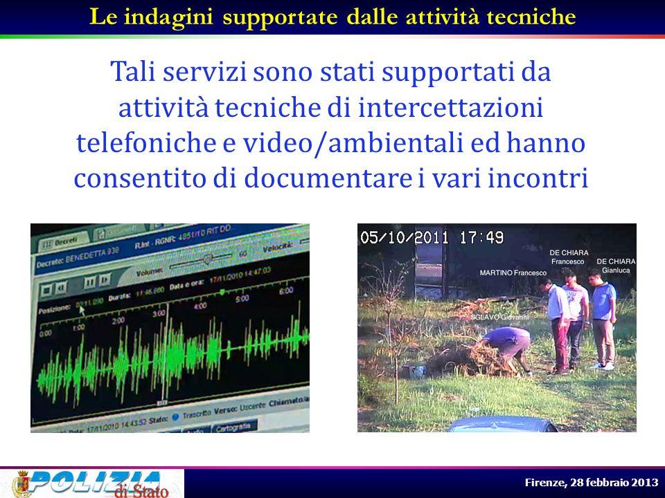 Firenze, 28 febbraio 2013 Le indagini supportate dalle attività tecniche Tali servizi sono stati supportati da attività tecniche di intercettazioni te