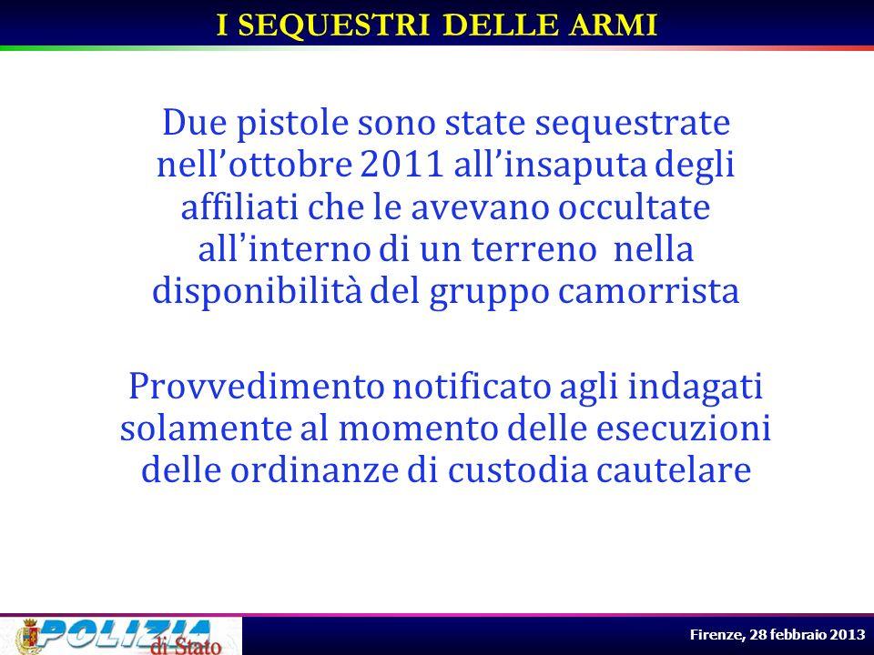 Firenze, 28 febbraio 2013 Due pistole sono state sequestrate nellottobre 2011 allinsaputa degli affiliati che le avevano occultate allinterno di un te