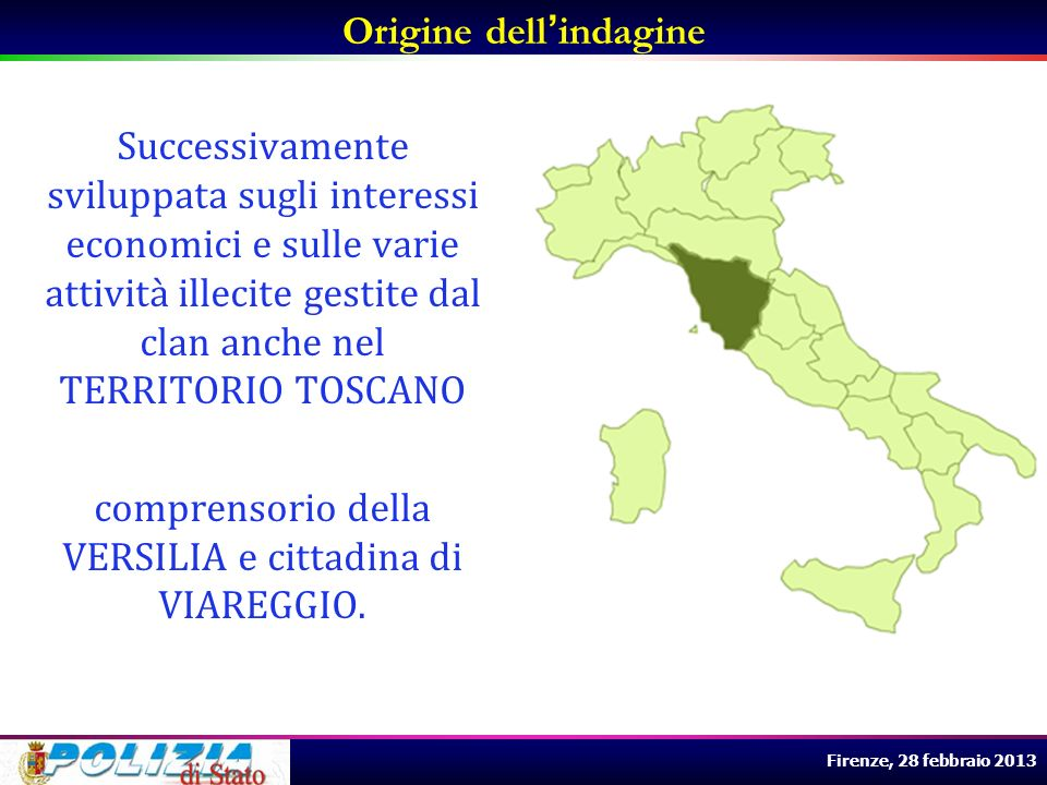 Firenze, 28 febbraio 2013 Origine dellindagine Successivamente sviluppata sugli interessi economici e sulle varie attività illecite gestite dal clan a