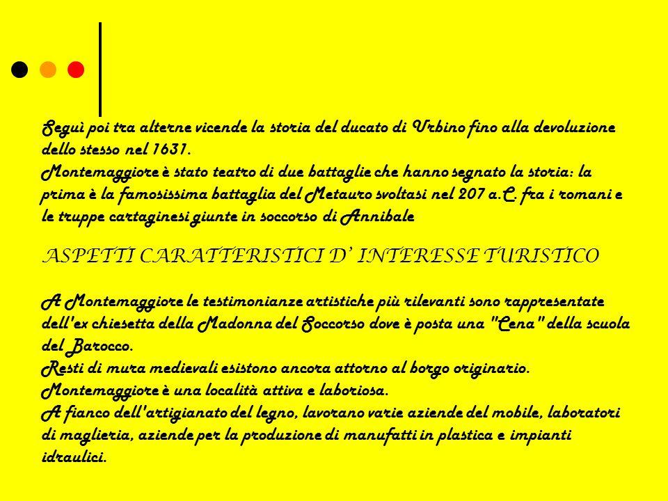 Seguì poi tra alterne vicende la storia del ducato di Urbino fino alla devoluzione dello stesso nel 1631.