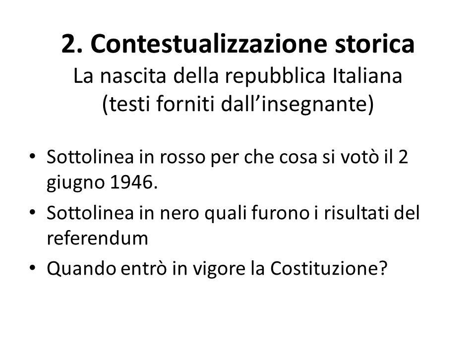 2. Contestualizzazione storica La nascita della repubblica Italiana (testi forniti dallinsegnante) Sottolinea in rosso per che cosa si votò il 2 giugn