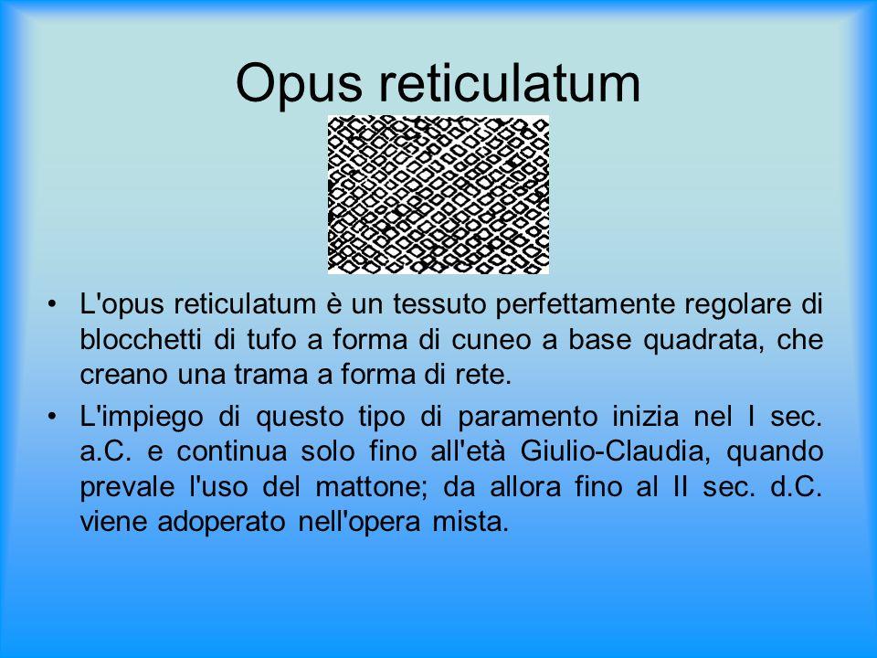 Opus reticulatum L'opus reticulatum è un tessuto perfettamente regolare di blocchetti di tufo a forma di cuneo a base quadrata, che creano una trama a