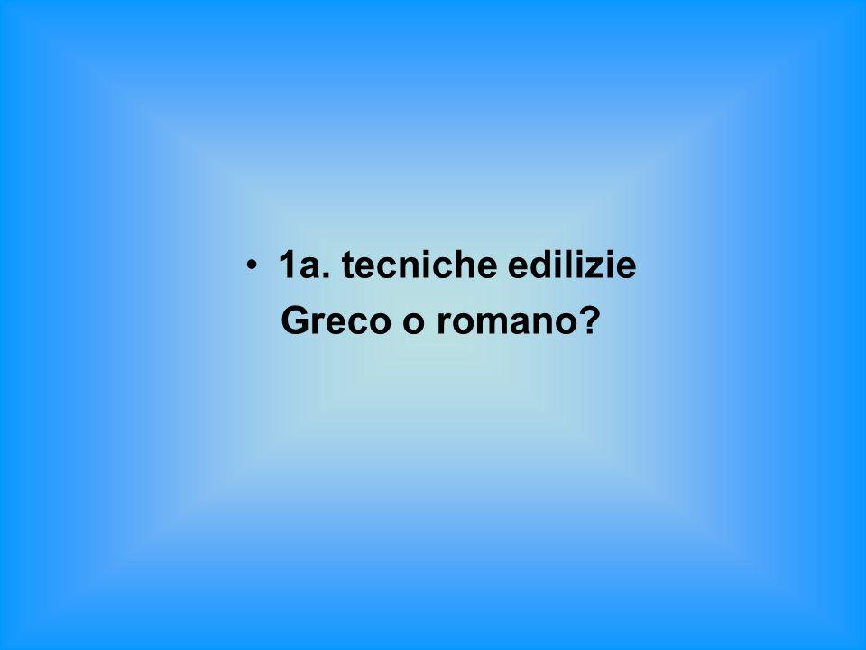 1a. tecniche edilizie Greco o romano?