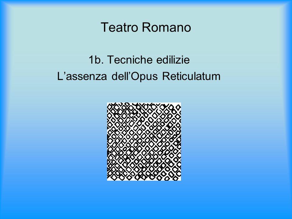 Teatro Romano 1b. Tecniche edilizie Lassenza dellOpus Reticulatum