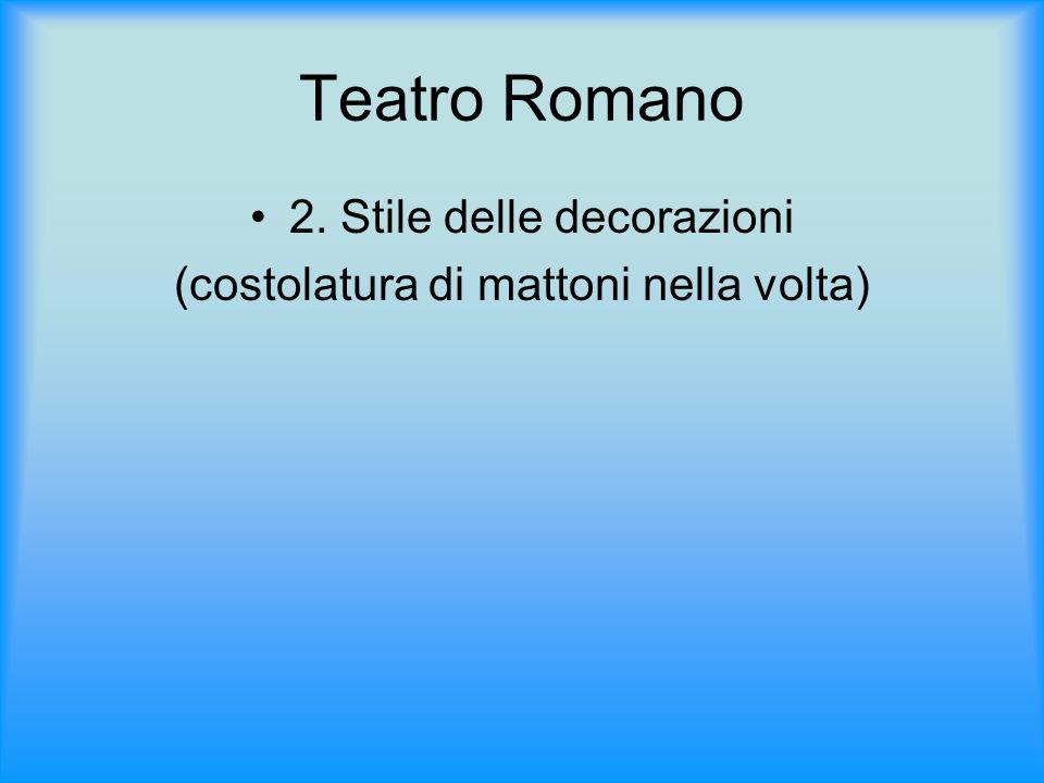 Teatro Romano 2. Stile delle decorazioni (costolatura di mattoni nella volta)