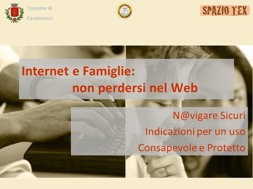 Comune di Casatenovo Internet e Famiglie: non perdersi nel Web N@vigare Sicuri Indicazioni per un uso Consapevole e Protetto