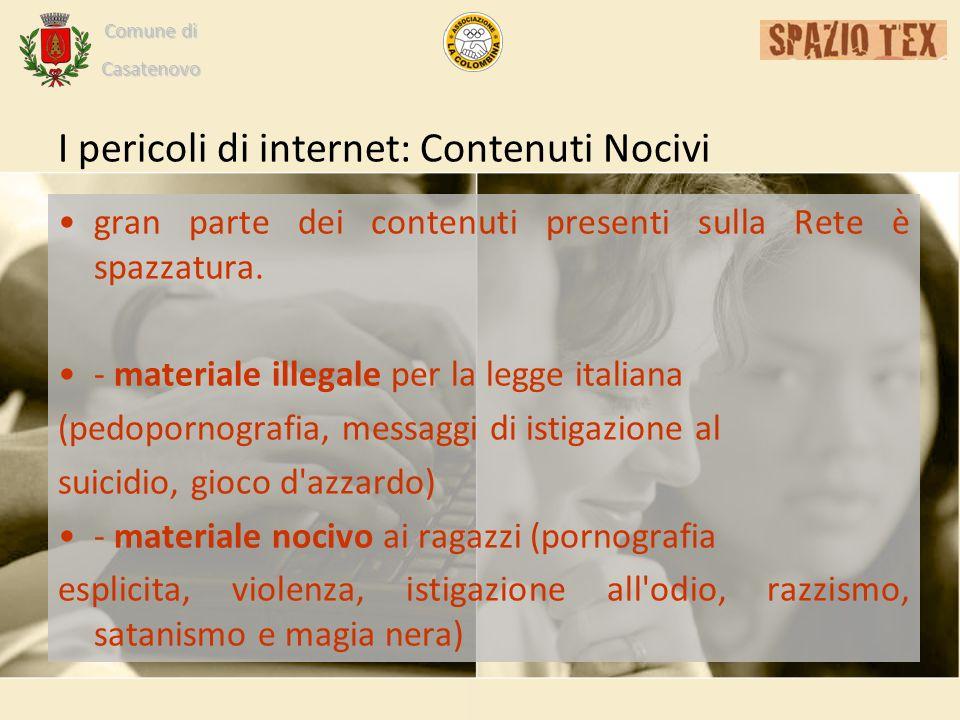 Comune di Casatenovo I pericoli di internet: Contenuti Nocivi gran parte dei contenuti presenti sulla Rete è spazzatura.