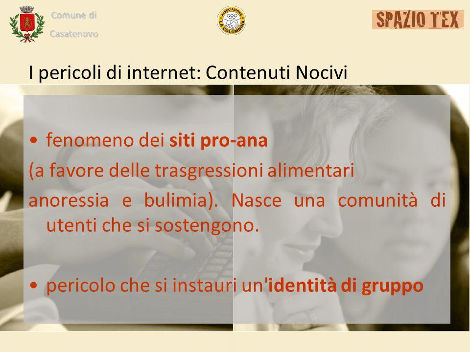 Comune di Casatenovo I pericoli di internet: Contenuti Nocivi fenomeno dei siti pro-ana (a favore delle trasgressioni alimentari anoressia e bulimia).