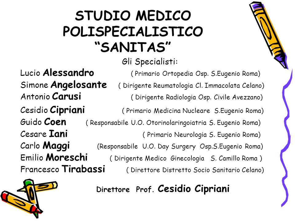 STUDIO MEDICO POLISPECIALISTICO SANITAS Gli Specialisti: Lucio Alessandro ( Primario Ortopedia Osp. S.Eugenio Roma) Simone Angelosante ( Dirigente Reu
