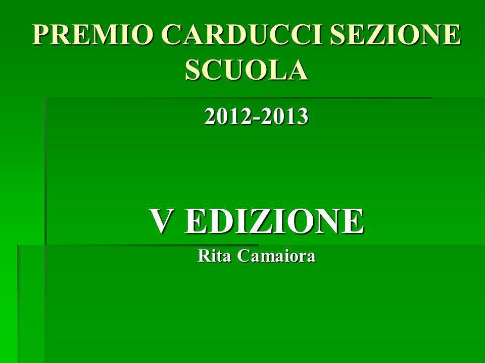 PREMIO CARDUCCI SEZIONE SCUOLA 2012-2013 V EDIZIONE Rita Camaiora