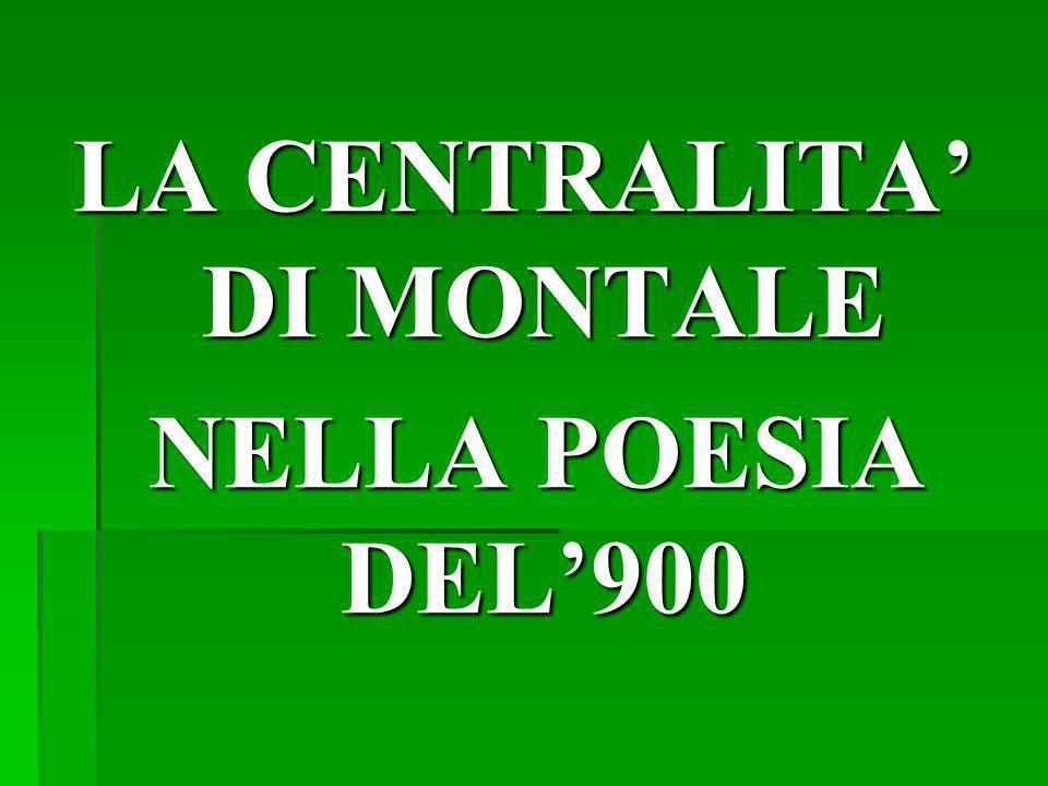 LA CENTRALITA DI MONTALE NELLA POESIA DEL900 NELLA POESIA DEL900