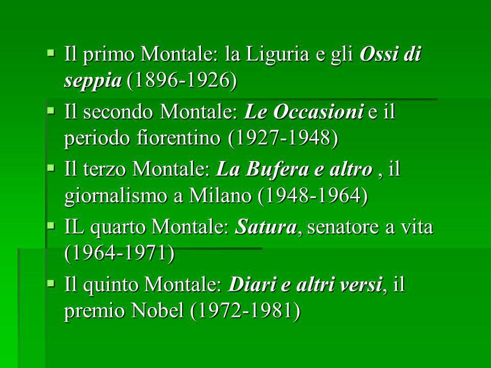 Il primo Montale: la Liguria e gli Ossi di seppia (1896-1926) Il primo Montale: la Liguria e gli Ossi di seppia (1896-1926) Il secondo Montale: Le Occ